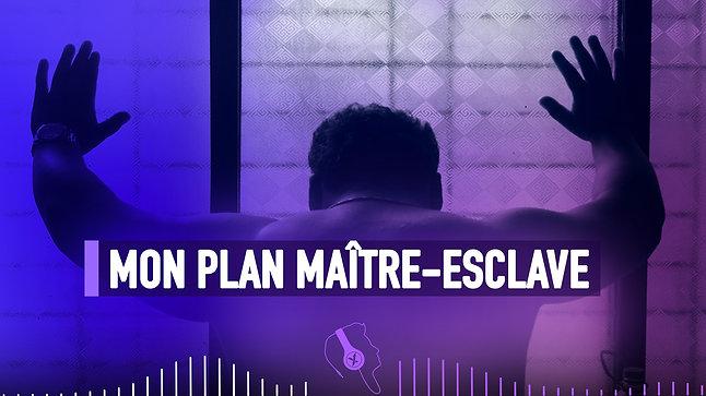 #038 MON PLAN MAITRE-ESCLAVE