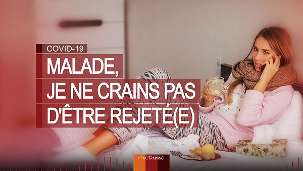 COV12 MALADE, JE NE CRAINS PAS D'ÊTRE REJETÉ(E)