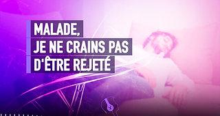 #121 MALADE, JE NE CRAINS PAS D'ÊTRE REJETÉ