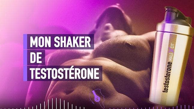#013 MON SHAKER DE TESTOSTÉRONE
