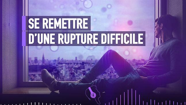 #006 SE REMETTRE D'UNE RUPTURE DIFFICILE