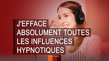 PRO007 J'EFFACE ABSOLUMENT TOUTES LES INFLUENCES HYPNOTIQUES