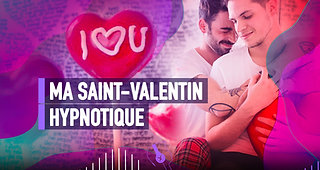 #142 MA SAINT-VALENTIN HYPNOTIQUE