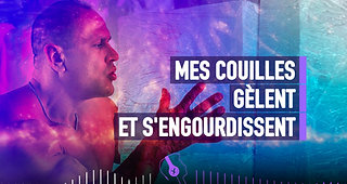 #134 MES COUILLES GÉNITALES GÈLENT ET S'ENGOURDISSENT