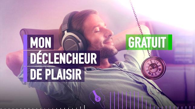 MON DECLENCHEUR DE PLAISIR