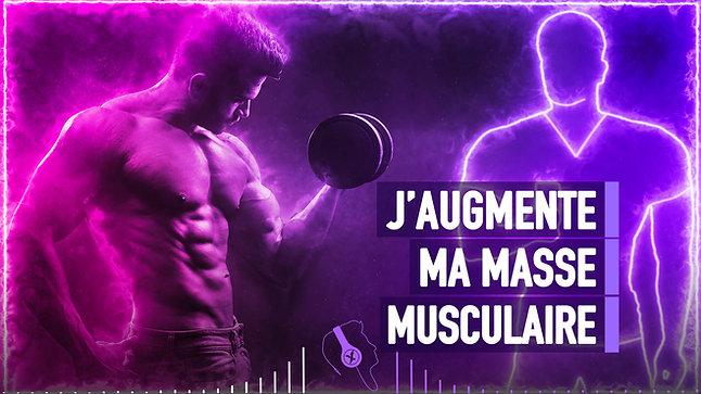 #026 J'AUGMENTE MA MASSE MUSCULAIRE