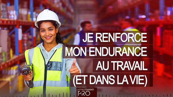PRO015 JE RENFORCE MON ENDURANCE AU TRAVAIL (ET DANS LA VIE)
