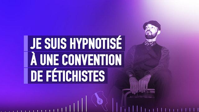 #037 JE SUIS HYPNOTISÉ À UNE CONVENTION DE FÉTICHISTES