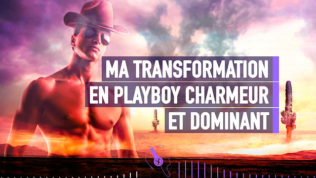 #152 MA TRANSFORMATION EN PLAYBOY CHARMEUR ET DOMINANT