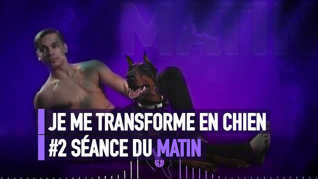 #066 JE ME TRANSFORME EN CHIEN LE MATIN