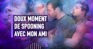 #028 DOUX MOMENT DE SPOONING AVEC MON AMI
