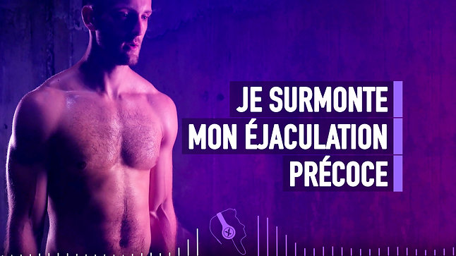#014 JE SURMONTE MON EJACULATION PRECOCE