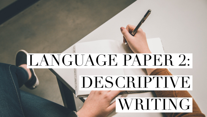 Language Paper 2 (0500): Descriptive Writing