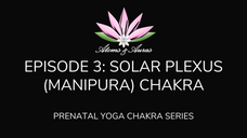 Prenatal Yoga - Solar Plexus (Manipura) Chakra