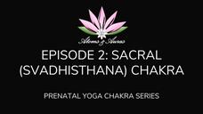 Prenatal Yoga - Sacral (Svadhishthana) Chakra