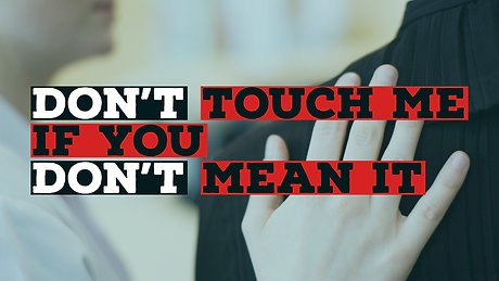 Don't Touch Me If You Don't Mean It!
