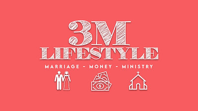 3M Lifestyle (Marriage - Money - Ministry)