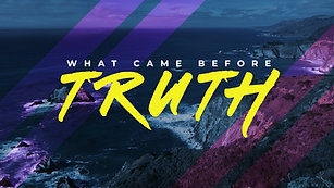What Came Before Truth