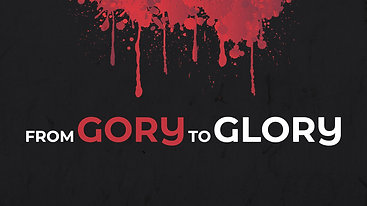 From Gory To Glory