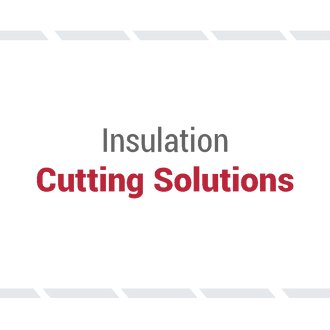 Insulation Cutting Solutions available from Rodenhouse Inc