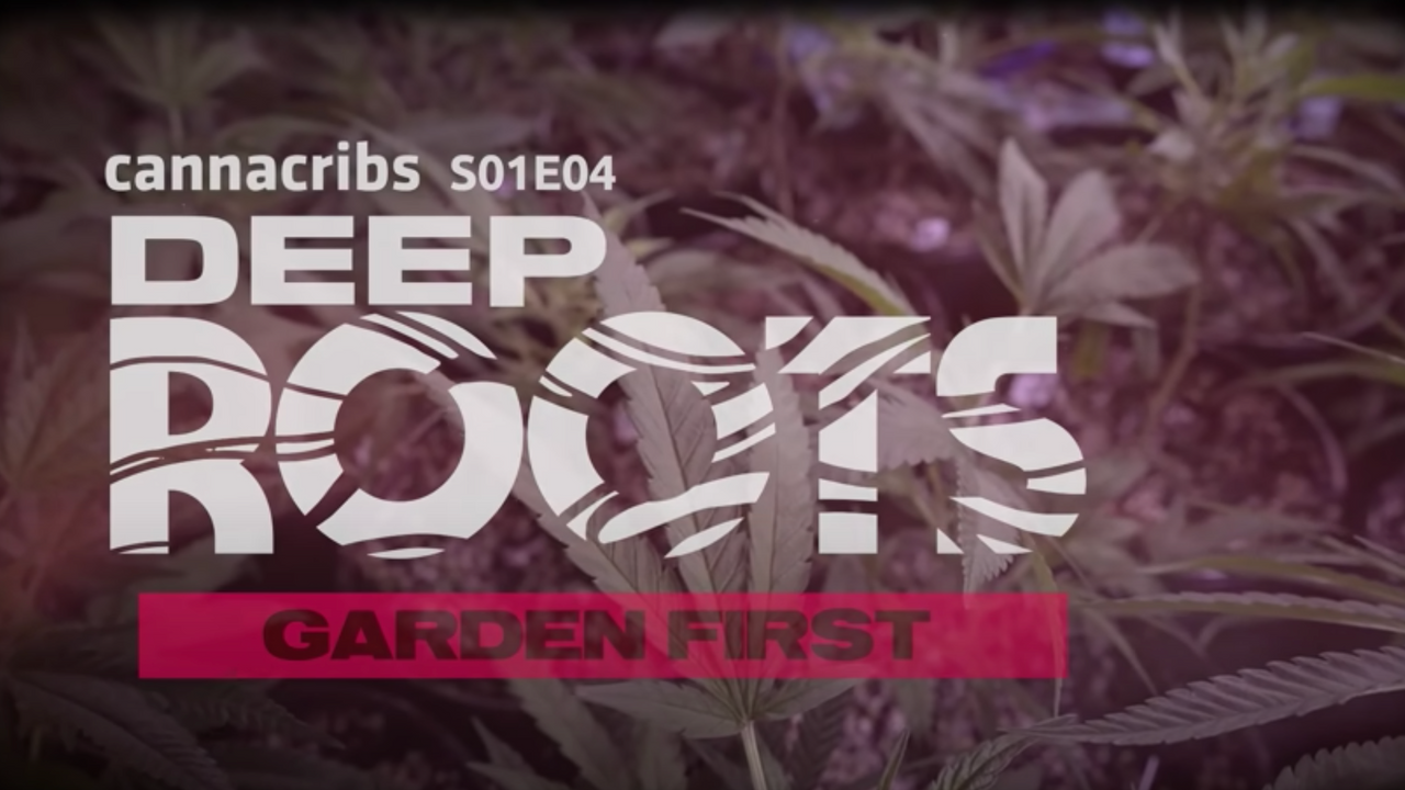 Canna Cribs Deep Roots [S01 E04] Features Garden First Cannabis