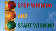 """""""Stop Whining and Start Winning"""""""