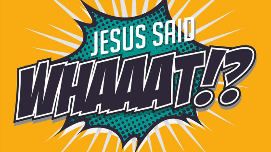 Jesus Said What?