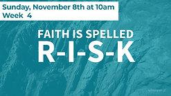 Faith is Spelled R-I-S-K.  Week 4