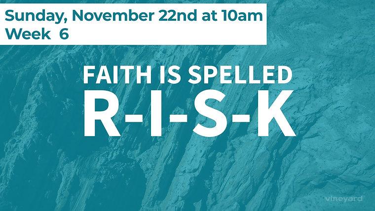 Faith is Spelled R-I-S-K, Week 6