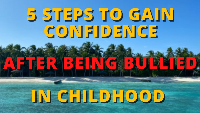 5 Steps to Gaining Confidence if You've Been Bullied in Childhood.