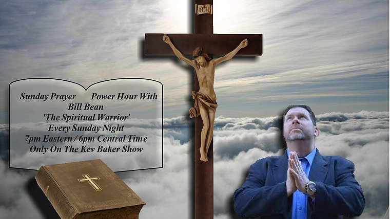 Sunday Prayer Power Hour With Bill Bean ' The Spiritual Warrior '