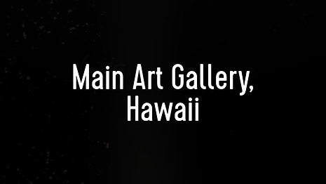 I'm in an Exhibition at Main Gallery, Hawaii