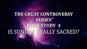 The Great Controversy Bible Study-4: Is Sunday Really Sacred?