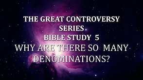The Great Controversy Bible Study-5: Why Are There so Many Denominations?