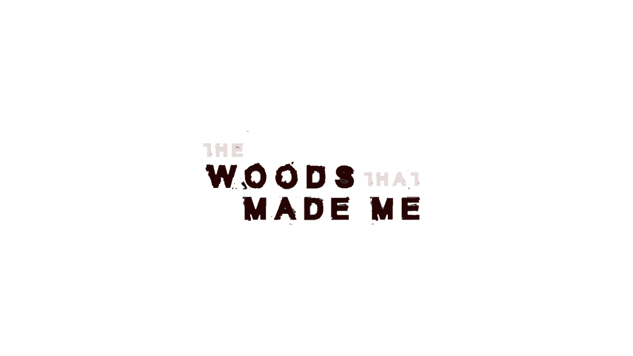 The Woods That Made Me - October 2020