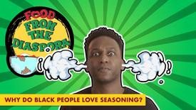Food From The Diaspora- Why do Black people love seasoning?