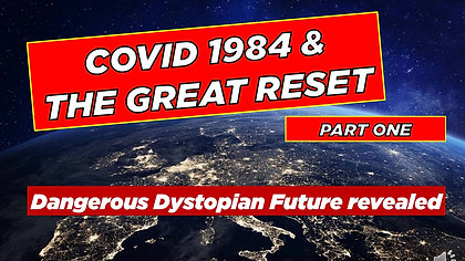 COVID1984 & THE GREAT  RESET  PART ONE