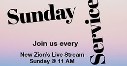 New Zion's 11 AM Service
