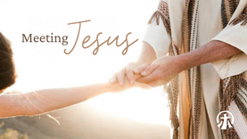 Meeting Jesus – Week 4