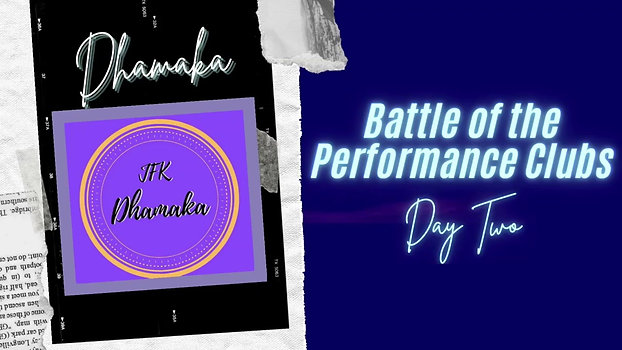 Battle of the Performance Clubs Day Two : Dhamaka