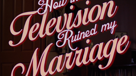 How The Television Ruined My Marriage