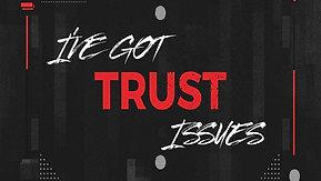 07/25/21 I've Got Trust Issues