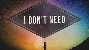 05/16/21 I Don't Need