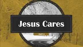 01/24/21 Jesus Cares, Part 4