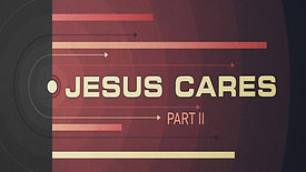 01/10/21 Jesus Cares, Part 2