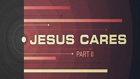 01/10/21 Jesus Cares, Part 2