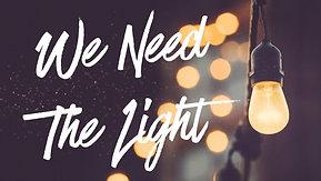 04/25/21 We Need The Light
