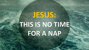 07/18/21 Jesus: This is No Time For A Nap