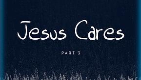 01/17/21 Jesus Cares, Part 3