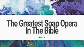 06/13/21 The Greatest Soap Opera in The Bible, Part 2